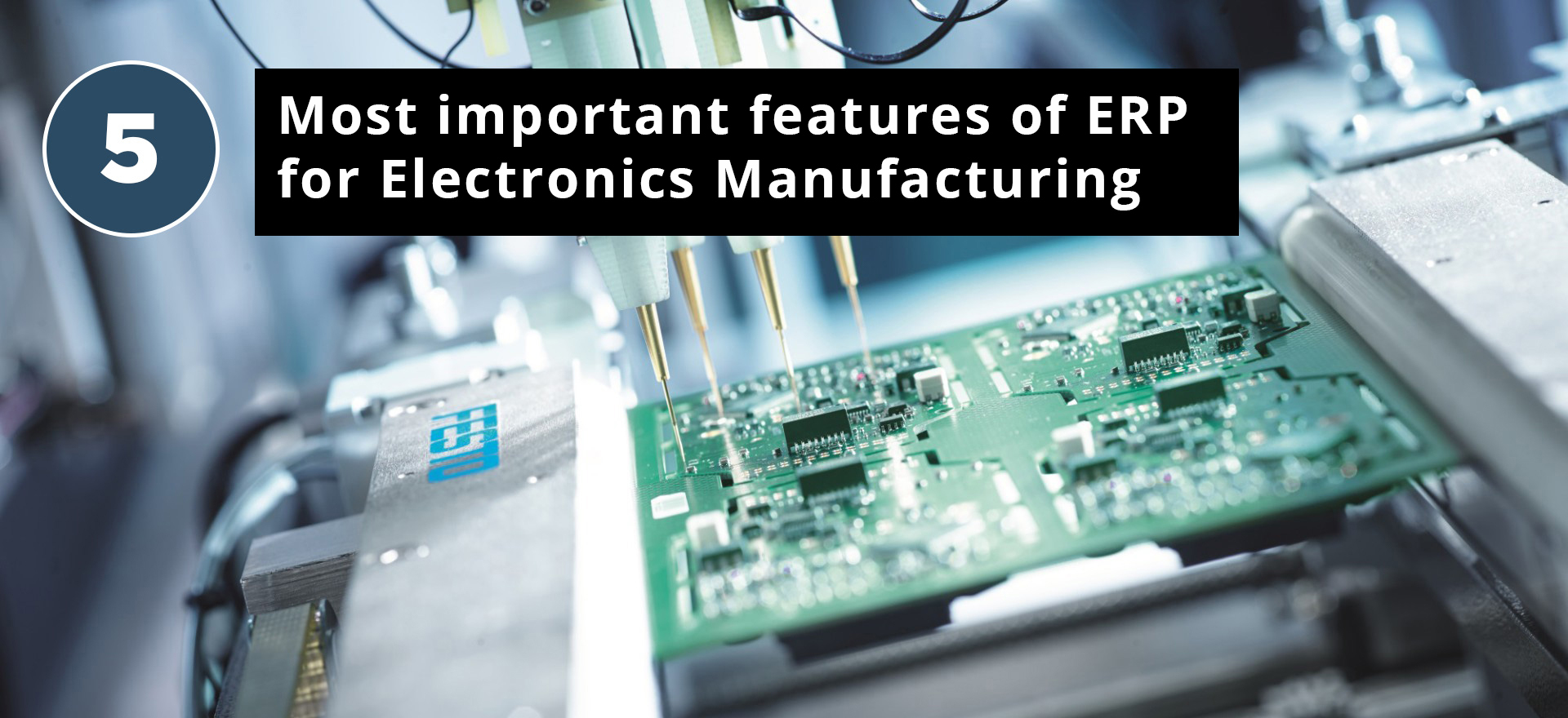 5 Most important features of ERP for Electronics Manufacturing